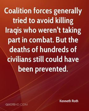 Kenneth Roth  - Coalition forces generally tried to avoid killing Iraqis who weren't taking part in combat. But the deaths of hundreds of civilians still could have been prevented.