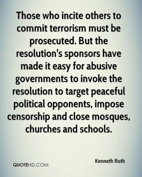 Those who incite others to commit terrorism must be prosecuted. But the resolution's sponsors have made it easy for abusive governments to invoke the resolution to target peaceful political opponents, impose censorship and close mosques, churches and schools.