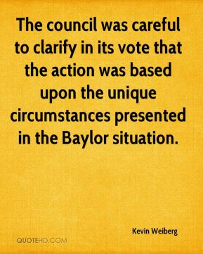 Kevin Weiberg  - The council was careful to clarify in its vote that the action was based upon the unique circumstances presented in the Baylor situation.