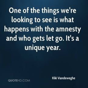 Kiki Vandeweghe  - One of the things we're looking to see is what happens with the amnesty and who gets let go. It's a unique year.