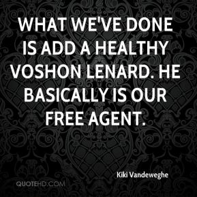 Kiki Vandeweghe  - What we've done is add a healthy Voshon Lenard. He basically is our free agent.