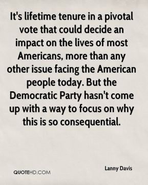 Lanny Davis  - It's lifetime tenure in a pivotal vote that could decide an impact on the lives of most Americans, more than any other issue facing the American people today. But the Democratic Party hasn't come up with a way to focus on why this is so consequential.