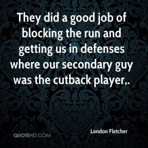 London Fletcher  - They did a good job of blocking the run and getting us in defenses where our secondary guy was the cutback player.