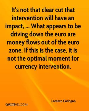 It's not that clear cut that intervention will have an impact, ... What appears to be driving down the euro are money flows out of the euro zone. If this is the case, it is not the optimal moment for currency intervention.