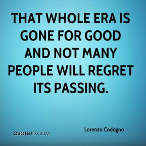 That whole era is gone for good and not many people will regret its passing.