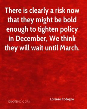 There is clearly a risk now that they might be bold enough to tighten policy in December, We think they will wait until March.