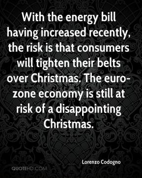 With the energy bill having increased recently, the risk is that consumers will tighten their belts over Christmas. The euro-zone economy is still at risk of a disappointing Christmas.