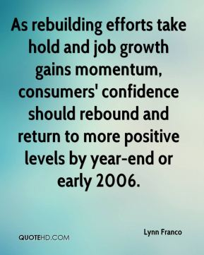 As rebuilding efforts take hold and job growth gains momentum, consumers' confidence should rebound and return to more positive levels by year-end or early 2006.