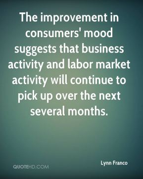 Lynn Franco  - The improvement in consumers' mood suggests that business activity and labor market activity will continue to pick up over the next several months.