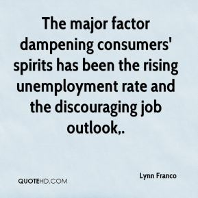Lynn Franco  - The major factor dampening consumers' spirits has been the rising unemployment rate and the discouraging job outlook.