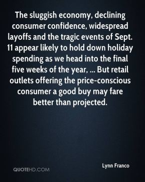 The sluggish economy, declining consumer confidence, widespread layoffs and the tragic events of Sept. 11 appear likely to hold down holiday spending as we head into the final five weeks of the year, ... But retail outlets offering the price-conscious consumer a good buy may fare better than projected.