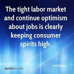 Lynn Franco  - The tight labor market and continue optimism about jobs is clearly keeping consumer spirits high.