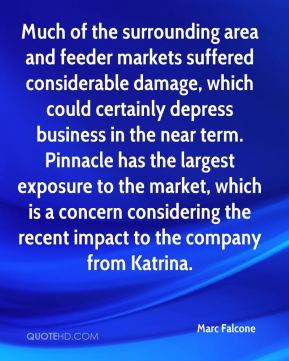Much of the surrounding area and feeder markets suffered considerable damage, which could certainly depress business in the near term. Pinnacle has the largest exposure to the market, which is a concern considering the recent impact to the company from Katrina.