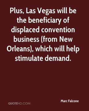 Marc Falcone  - Plus, Las Vegas will be the beneficiary of displaced convention business (from New Orleans), which will help stimulate demand.
