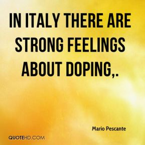 Mario Pescante  - In Italy there are strong feelings about doping.