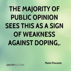 Mario Pescante  - The majority of public opinion sees this as a sign of weakness against doping.