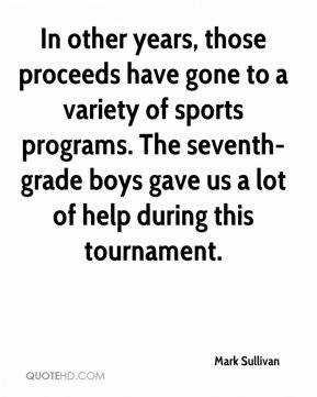 In other years, those proceeds have gone to a variety of sports programs. The seventh-grade boys gave us a lot of help during this tournament.