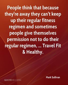 People think that because they're away they can't keep up their regular fitness regimen and sometimes people give themselves permission not to do their regular regimen, ... Travel Fit & Healthy.