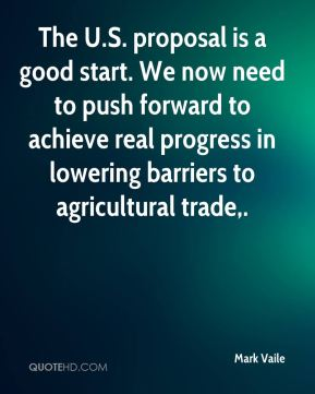 The U.S. proposal is a good start. We now need to push forward to achieve real progress in lowering barriers to agricultural trade.