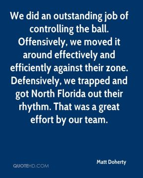 We did an outstanding job of controlling the ball. Offensively, we moved it around effectively and efficiently against their zone. Defensively, we trapped and got North Florida out their rhythm. That was a great effort by our team.