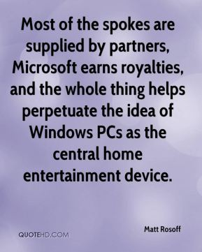 Matt Rosoff  - Most of the spokes are supplied by partners, Microsoft earns royalties, and the whole thing helps perpetuate the idea of Windows PCs as the central home entertainment device.