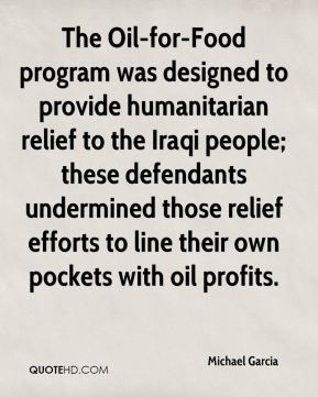 The Oil-for-Food program was designed to provide humanitarian relief to the Iraqi people; these defendants undermined those relief efforts to line their own pockets with oil profits.