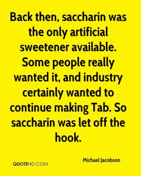 Back then, saccharin was the only artificial sweetener available. Some people really wanted it, and industry certainly wanted to continue making Tab. So saccharin was let off the hook.