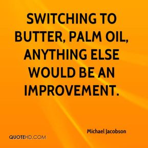 Switching to butter, palm oil, anything else would be an improvement.