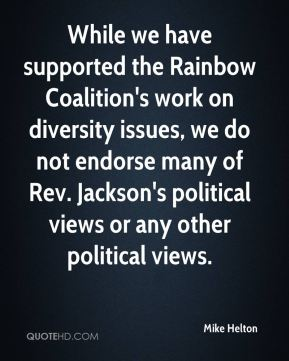 Mike Helton  - While we have supported the Rainbow Coalition's work on diversity issues, we do not endorse many of Rev. Jackson's political views or any other political views.