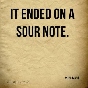 Mike Nardi  - It ended on a sour note.