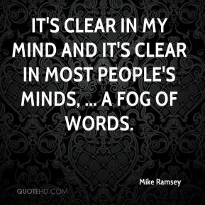 It's clear in my mind and it's clear in most people's minds, ... a fog of words.