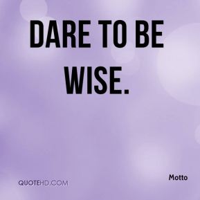 Dare to be wise.