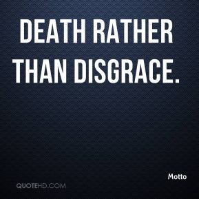 Motto  - Death rather than disgrace.