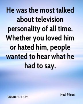 He was the most talked about television personality of all time. Whether you loved him or hated him, people wanted to hear what he had to say.