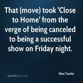 That (move) took 'Close to Home' from the verge of being canceled to being a successful show on Friday night.