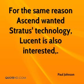 Paul Johnson  - For the same reason Ascend wanted Stratus' technology, Lucent is also interested.