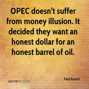 OPEC doesn't suffer from money illusion. It decided they want an honest dollar for an honest barrel of oil.