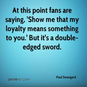 At this point fans are saying, 'Show me that my loyalty means something to you.' But it's a double-edged sword.