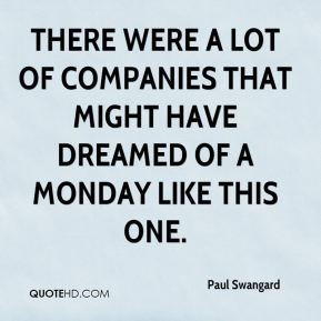 There were a lot of companies that might have dreamed of a Monday like this one.
