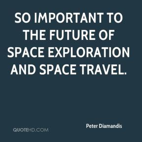 Peter Diamandis  - so important to the future of space exploration and space travel.