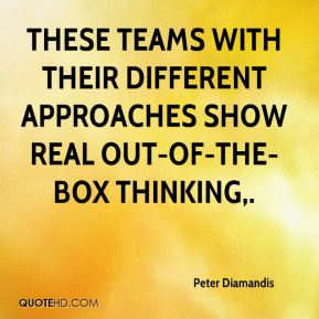Peter Diamandis  - These teams with their different approaches show real out-of-the-box thinking.