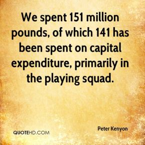 We spent 151 million pounds, of which 141 has been spent on capital expenditure, primarily in the playing squad.