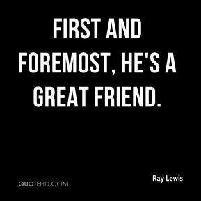 Ray Lewis  - First and foremost, he's a great friend.