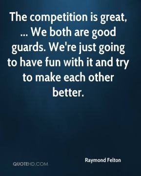 The competition is great, ... We both are good guards. We're just going to have fun with it and try to make each other better.