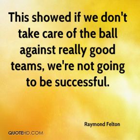 This showed if we don't take care of the ball against really good teams, we're not going to be successful.