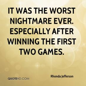 It was the worst nightmare ever. Especially after winning the first two games.