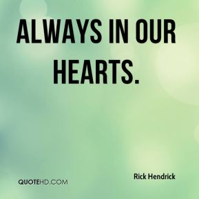 Rick Hendrick  - Always in our hearts.