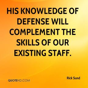 His knowledge of defense will complement the skills of our existing staff.