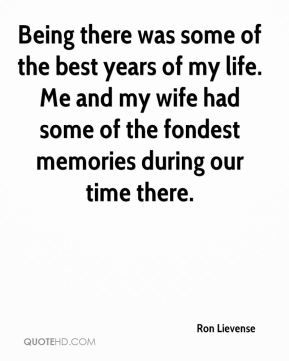 Being there was some of the best years of my life. Me and my wife had some of the fondest memories during our time there.