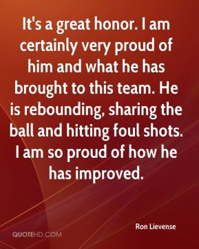 It's a great honor. I am certainly very proud of him and what he has brought to this team. He is rebounding, sharing the ball and hitting foul shots. I am so proud of how he has improved.